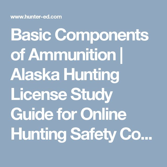 Basic Components of Ammunition | Alaska Hunting License Study Guide for Online Hunting Safety Course