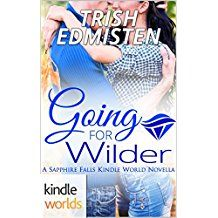 Sapphire Falls: Going for Wilder (Kindle Worlds Novella) by Trish Edmisten