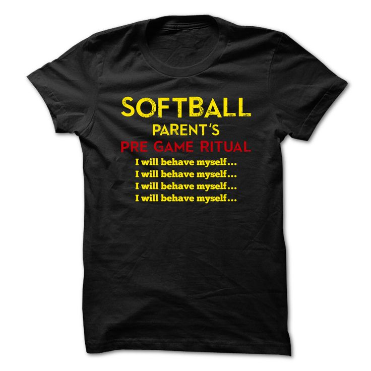 """FLASH SALE. Softball Parents Pregame Ritual: I Will Behave... I Will Behave... Perfect game-day shirt or hoodie for the """"enthusiastic"""" parent! Original design, only available here. Ladys sizes are fitted, Guys sizes relaxed fit."""