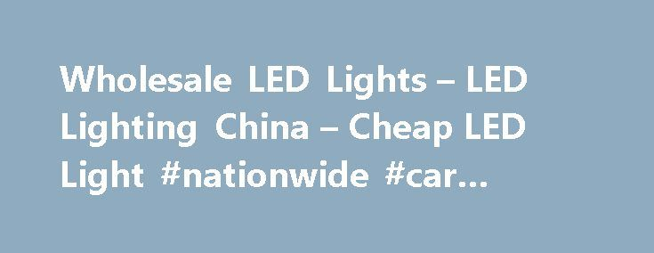 Wholesale LED Lights – LED Lighting China – Cheap LED Light #nationwide #car #insurance http://car.nef2.com/wholesale-led-lights-led-lighting-china-cheap-led-light-nationwide-car-insurance/  #led lights for cars # Wholesale LED Lights From China Special LED Lights China LED[...]