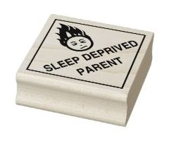 We now have stamps (the kind with ink!)  Woo hoo!   (Pictured:  Sleep Deprived Parent Stamp)