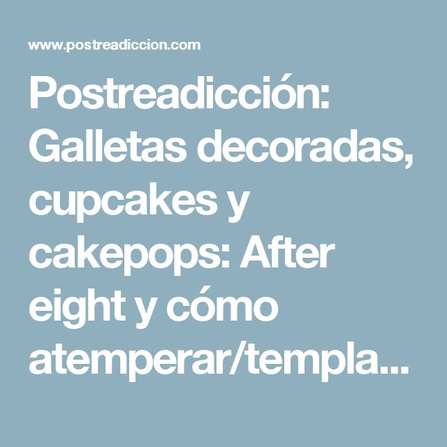 Postreadicción: Galletas decoradas, cupcakes y cakepops: After eight y cómo atemperar/templar chocolate con la Kitchen Aid