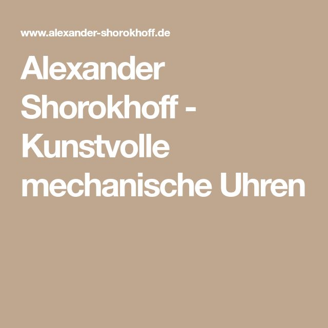 Alexander Shorokhoff - Kunstvolle mechanische Uhren