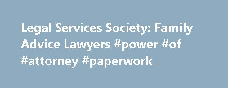 Legal Services Society: Family Advice Lawyers #power #of #attorney #paperwork http://attorney.remmont.com/legal-services-society-family-advice-lawyers-power-of-attorney-paperwork/  #legal aid lawyers Family advice lawyers If you're a parent with a low income and going through a separation or divorce. you may be eligible for up tothree hour s of free legal advice from a family advice lawyer. You may be able to get help even if you don't qualify for a legal aid […]