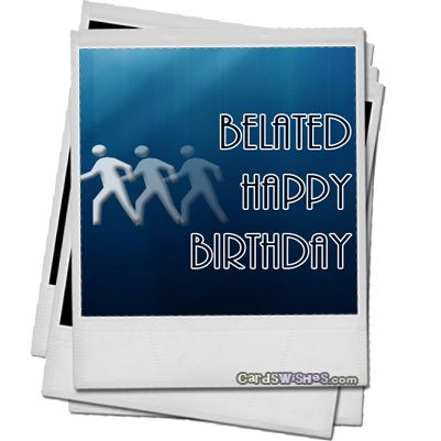 It's not a problem to be late to say happy birthday, but the problem is when you indulge and be so late to use one of belated happy birthday wishes.