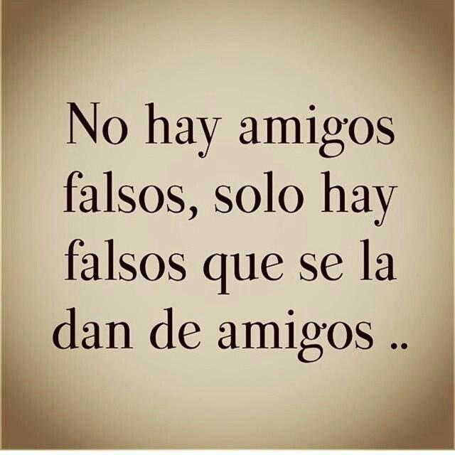 No hay amigos falsos, solo hay falsos que se la dan de amigos