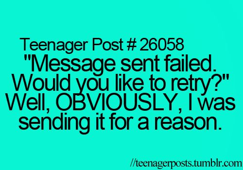 """Message sent failed. Would you like to retry?"" Well, OBVIOUSLY, I was sending it for a reason."
