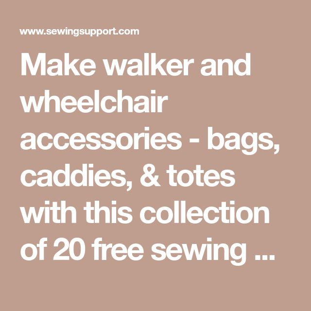 Make walker and wheelchair accessories - bags, caddies, & totes with this collection of 20 free sewing patterns and tutorials. How to make a walker/wheelchair bag.