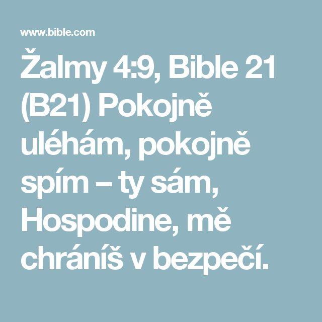 Žalmy 4:9, Bible 21 (B21) Pokojně uléhám, pokojně spím – ty sám, Hospodine, mě chráníš v bezpečí.