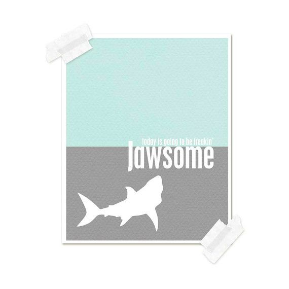 Shark Week Funny Humorous Print - Today is Going to be Freakin' Jawsome -- Aqua Gray Shark Week Print. $15.00, via Etsy.