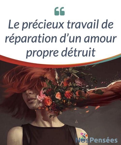 Le précieux travail de réparation d'un amour propre détruit Comment faire pour réparer un #amour-propre blessé ou détruit et continuer à #avancer sur le chemin de la vie en ayant #confiance en soi ? #Psychologie