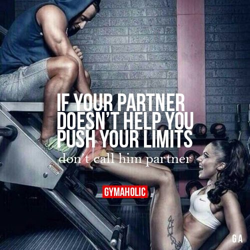 gymaaholic: If Your Partner Doesn't Help You Push Your Limits Don't call him partner. http://www.gymaholic.co