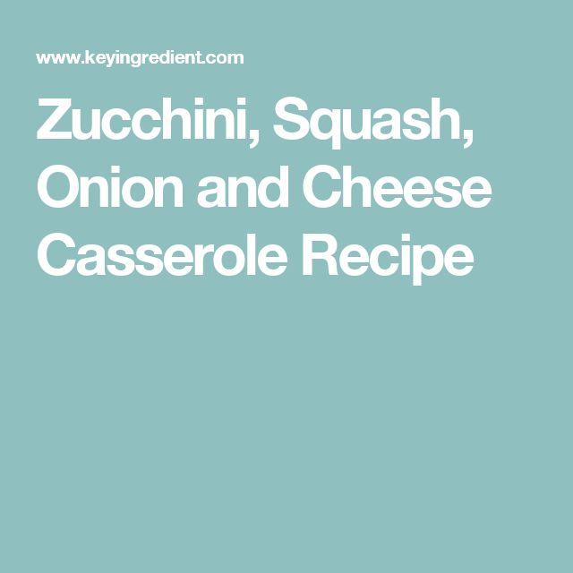 Zucchini, Squash, Onion and Cheese Casserole Recipe
