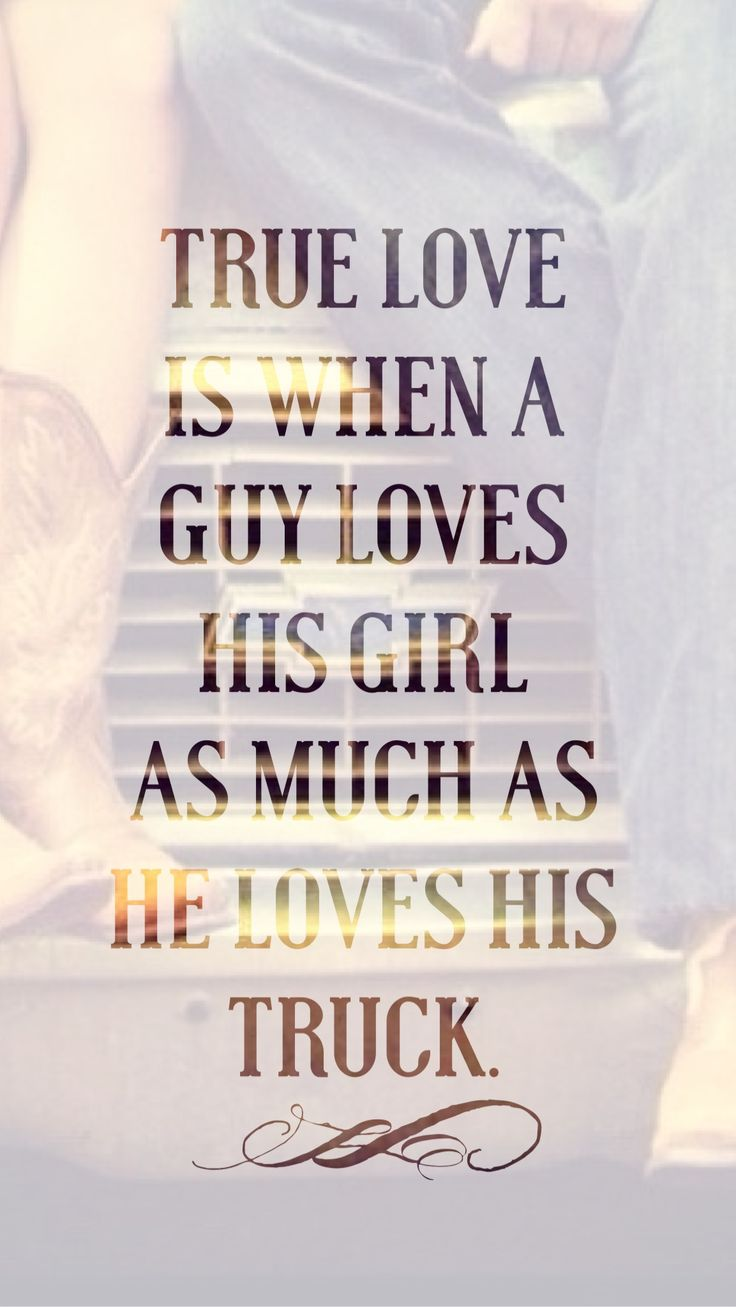 True love is when a guy loves his girl as much as he loves his truck. Country quotes