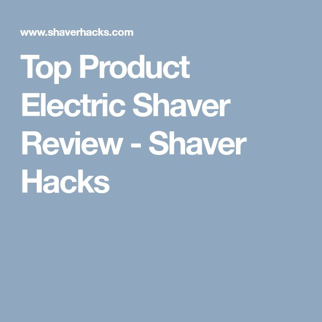 Top Product Electric Shaver Review - Shaver Hacks