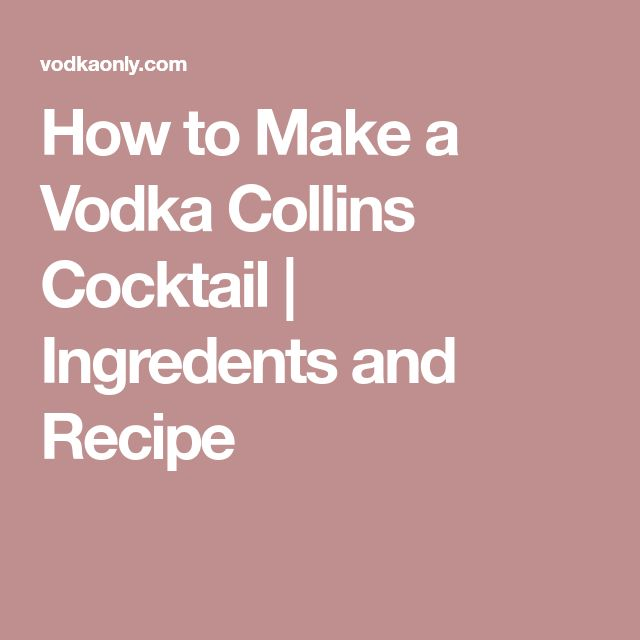 How to Make a Vodka Collins Cocktail | Ingredents and Recipe