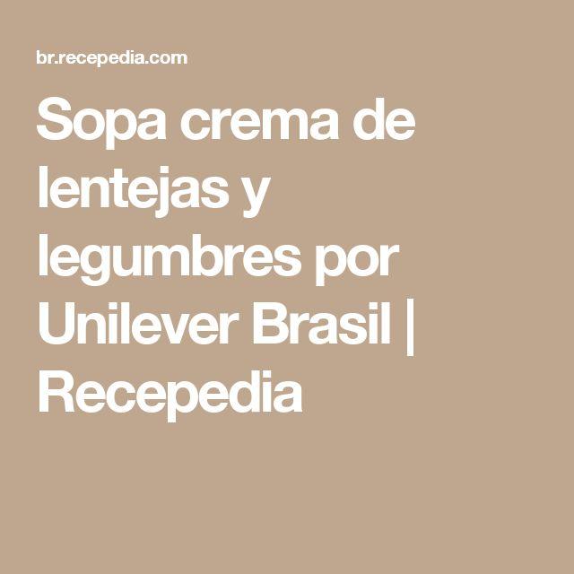Sopa crema de lentejas y legumbres por Unilever Brasil    Recepedia