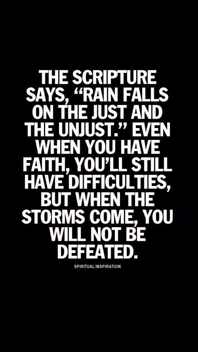 """The Scripture says, """"rain falls on the just and the unjust."""" Even when you have faith, you'll still have difficulties, but when the storms come, you will not be defeated."""