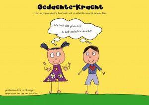 Gratis Download van boek Gedachte-Kracht voor iedereen vanaf 7 jaar, die nieuwsgierig is wat je gedachten voor je kunnen doen. Praktisch. Vrolijk. Inspirerend. met o.a.: NLP, gedachteladder, Eckhart Tolle, Byron Katie en mindfulness voor kinderen en hun ouders.