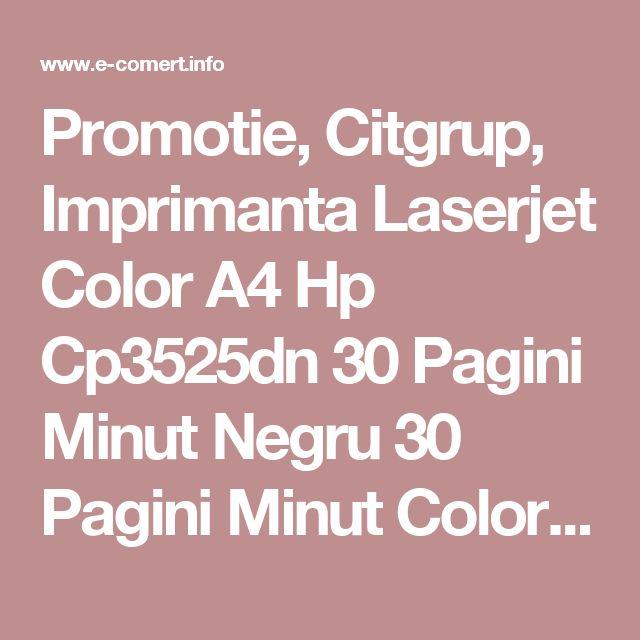 Promotie, Citgrup, Imprimanta Laserjet Color A4 Hp Cp3525dn 30 Pagini Minut Negru 30 Pagini Minut Color 75 000 Pagini L, Oferta, Reducere, Black Friday, 2016
