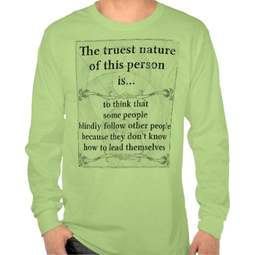 The truest nature: follow blindly lead t-shirts  #follow #lead #blind #sight #vision #opinions #character #personality #freedom #choice #life #choices #danbergam #zazzle