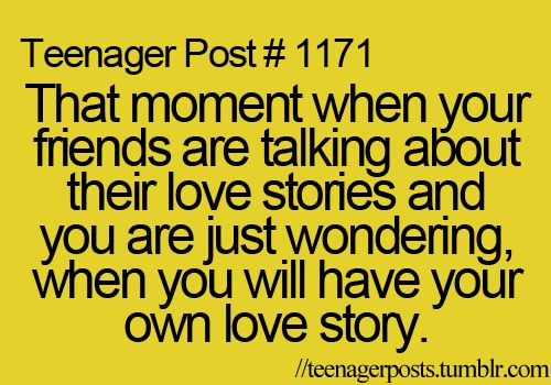 Totally true teenager post.