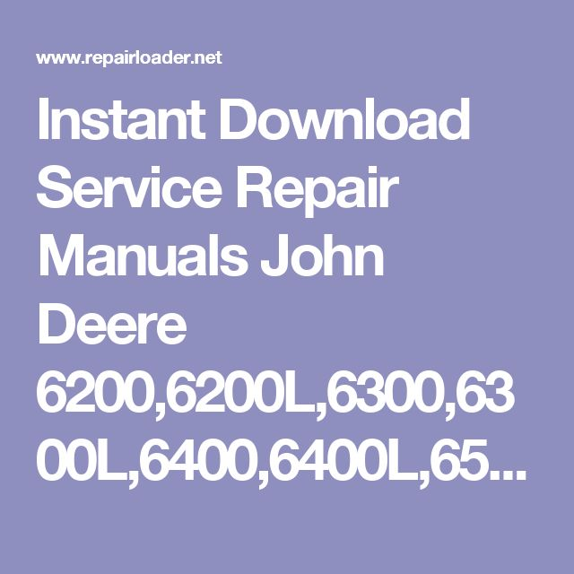 Instant Download Service Repair Manuals John Deere 6200,6200L,6300,6300L,6400,6400L,6500,6500L Tractors Repair Manual TM4523