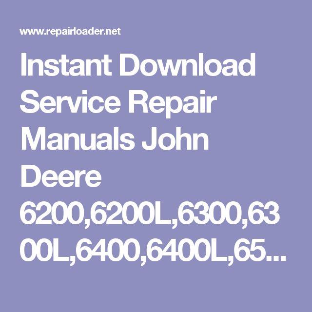 Instant Download Service Repair Manuals John Deere 6200,6200L,6300,6300L,6400,6400L,6500,6500L Tractors Repair Manual TM4523