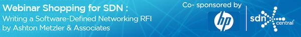 SDNCentral Exclusive Webinar: Shopping for SDN--Writing a Software-Defined Networking RFI by Ashton Metzler & Associates co-sponsored by HP and SDNCentral  - http://www.sdncentral.com/events/sdn-rfi-webinar-hp-ashton-metzler/