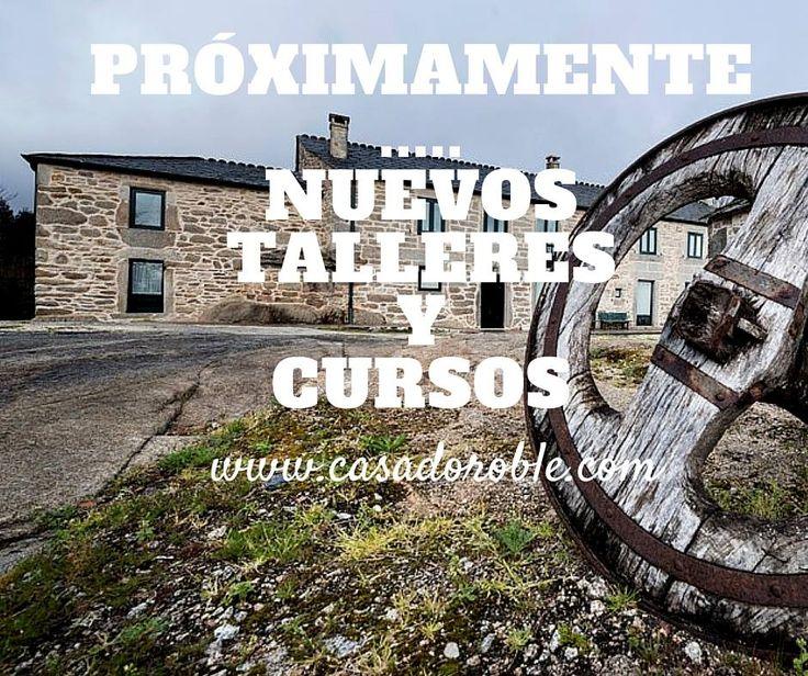 PRÓXIMAMENTE... Nuevos #TALLERES y #CURSOS en www.casadoroble.com Información en:  info@casadoroble.com  600 550 552 — en Casa do Roble.