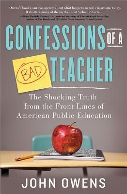 """Confessions of a Bad Teacher: The Shocking Truth from the Front Lines of American Public Education.      An amazing and forthright account of what so many public schoolteachers are having to contend with on a daily basis.  A """"must-read"""" for anyone seeking to improve education in America."""