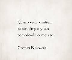 Tan simple y comoplicado. Charles Bukowski