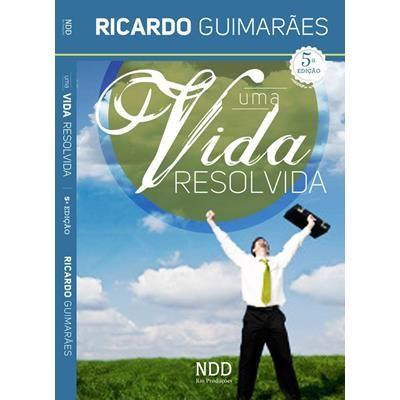 Uma Vida Resolvida - Ricardo Guimarães
