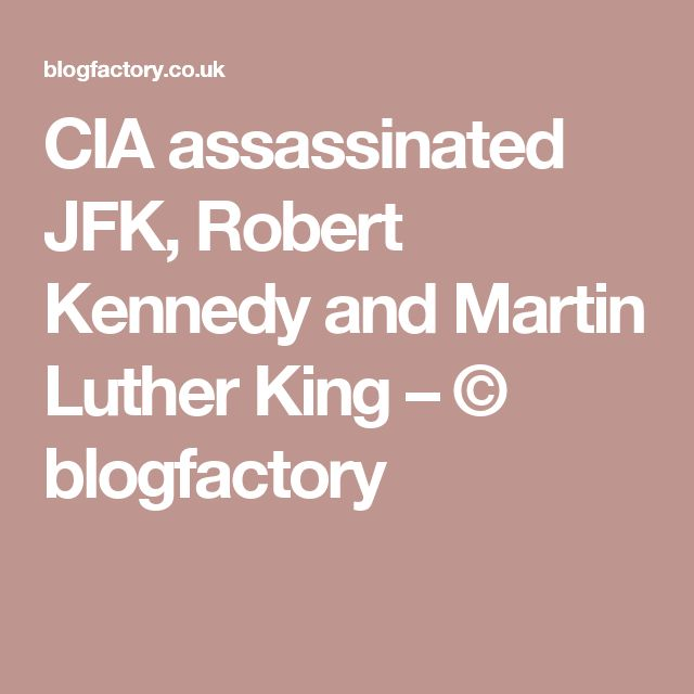 CIA assassinated JFK, Robert Kennedy and Martin Luther King – © blogfactory