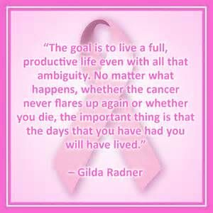 "breast cancer quotes ""The goal is to live a full, productive life ..."