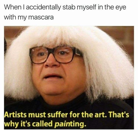 31 Funny Beauty Memes You'll Love Beauty is pain, and my face is the canvas. Your skin is getting reset to have all of the lovely makeup! There were many battles…not every palette survived. I guess maybe my makeup bag too, but that's never in shape, let's be honest! Done. So done. This is no …