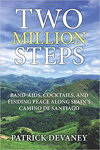 Two Million Steps: BAND-AIDS, COCKTAILS, AND FINDING PEACE ALONG SPAIN'S CAMINO DE SANTIAGO: Patrick Devaney: 9781974670819: Amazon.com: Books