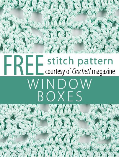 Free Window Boxes Stitch Pattern from Crochet! magazine. Download here: http://www.crochetmagazine.com/stitch_patterns.php?pattern_id=84. FREE PDF 8/14.