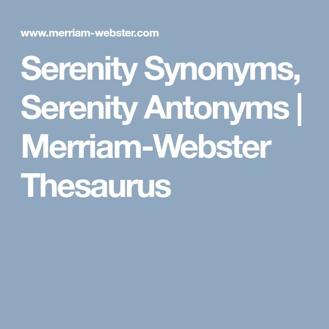 Serenity Synonyms Serenity Antonyms | Merriam-Webster Thesaurus  sc 1 st  Pinterest & The 25+ best Serenity synonyms ideas on Pinterest | Calm synonym ...