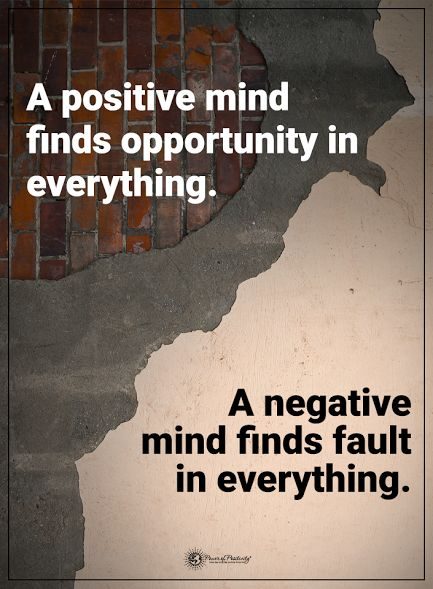 A positive mind finds opportunity in everything. A ...