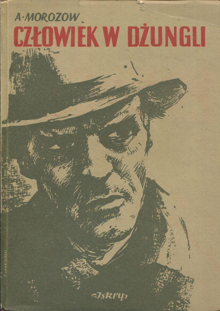 """""""Człowiek w dżungli"""" A. Morozow Translated by Antoni Koral Cover by Janusz Grabiański Published by Wydawnictwo Iskry 1952"""