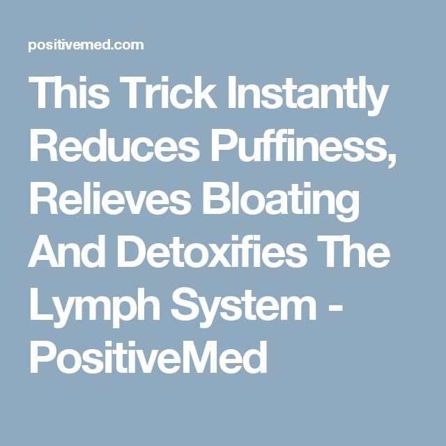 This Trick Instantly Reduces Puffiness, Relieves Bloating And Detoxifies The Lymph System - PositiveMed