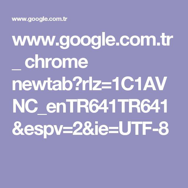 www.google.com.tr _ chrome newtab?rlz=1C1AVNC_enTR641TR641&espv=2&ie=UTF-8