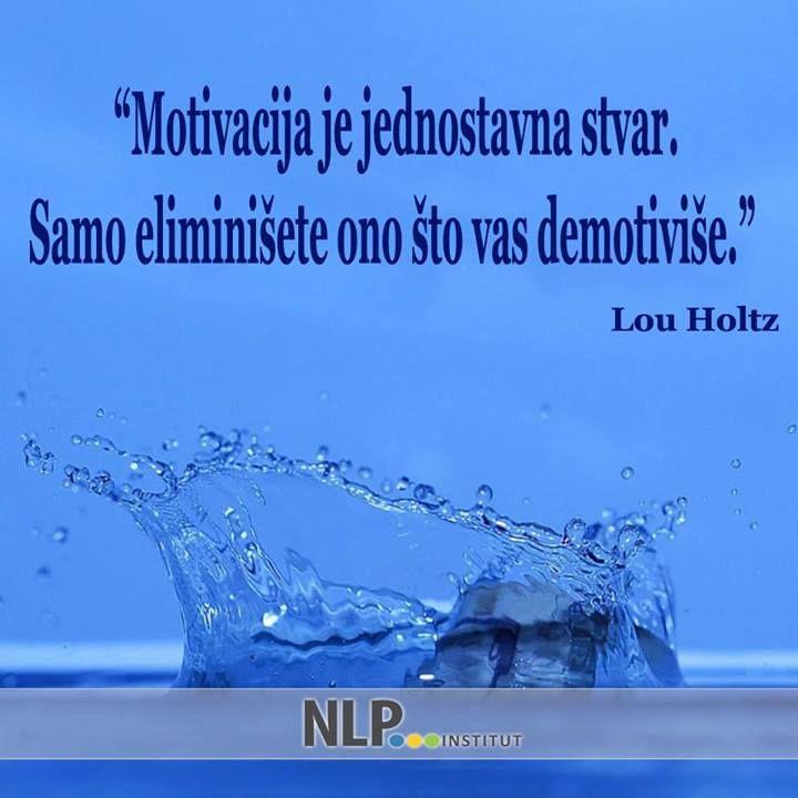 """""""Motivacija je jednostavna stvar. Samo eliminišite ono što vas demotiviše."""" - Lou Holtz"""