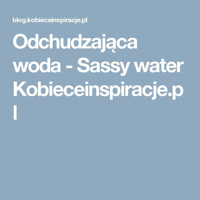 Odchudzająca woda - Sassy water Kobieceinspiracje.pl
