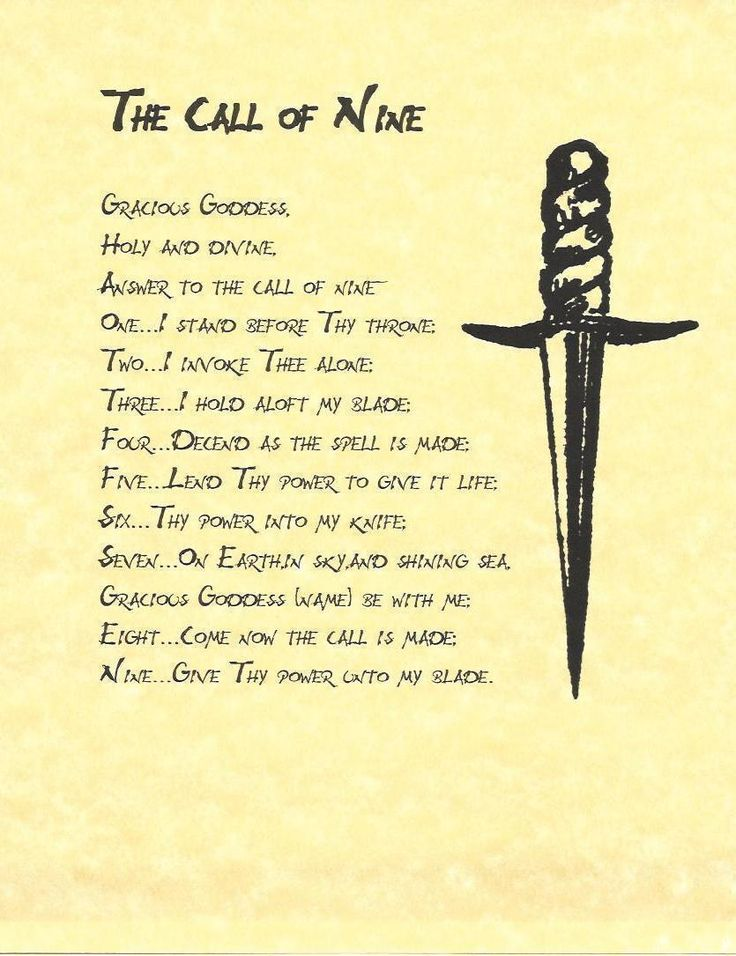 The Call of Nine is a rhyme used by some Witches/Wiccans to call power into the athame before casting a spell. The blade is raised upward & the words are spoken: