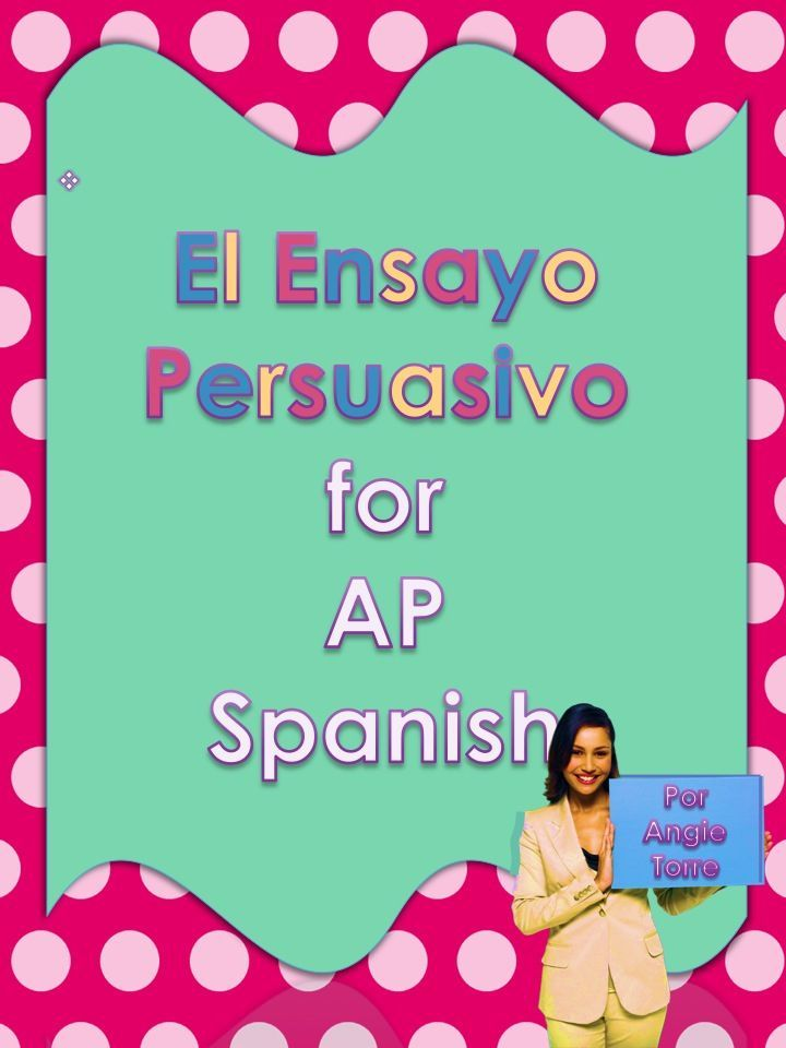 "Everything you need to teach the persuasive essay for AP Spanish.  Are you students struggling to master, ""el ensayo persuasivo?""  These resources will move them to proficiency.  They include practices, a model persuasive essay to analyze, all the components of a successful essay with practices for each part and peer edit sheets.  See for yourself!"