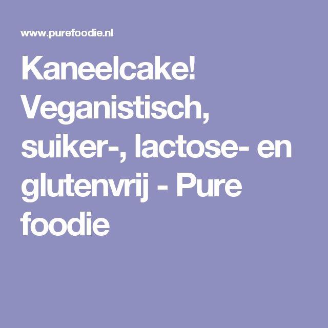 Kaneelcake! Veganistisch, suiker-, lactose- en glutenvrij - Pure foodie