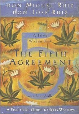 The Fifth Agreement: A Practical Guide to Self-Mastery by don Miguel Ruiz, don Jose Ruiz