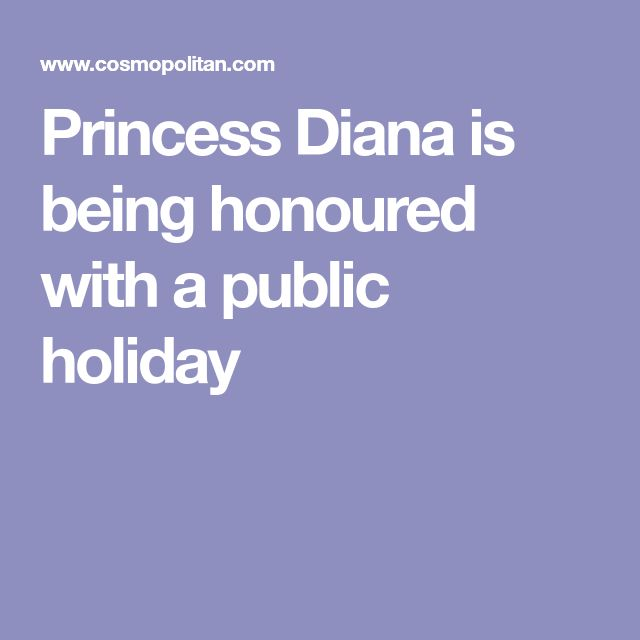 Princess Diana is being honoured with a public holiday